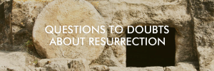 doubts on resurrection