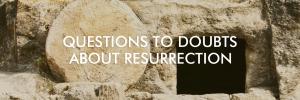 doubts on resurrection