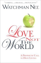 Love Not the World Watchman Nee